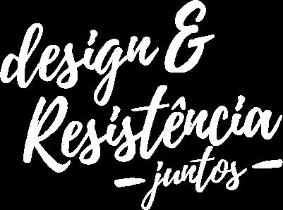 Design & Resistência Juntos